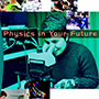 Physics in your Future