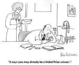 You may already be a Nobel prize winner. Leo Collum © 1998 Cartoon Bank. All rights reserved