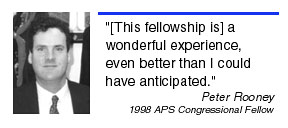 ''[This fellowship] is a wonderful experience, even better than I could have anticipated.'' Peter Rooney, 1998 Congressional Fellow