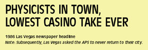 1986: Las Vegas -- Physicists in Town, Lowest Casino Take ever.