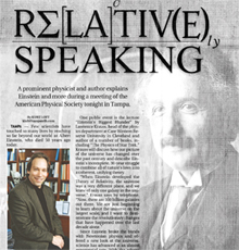 Lawrence Krauss of Case Western Reserve University was featured together with Einstein on the science page of the April 18 Tampa Tribune, as shown in this photo. The article promoted a public lecture that Krauss gave that evening at the APS April meeting, and perhaps partly as a result there was an excellent turnout to hear about 'Einstein's Biggest Blunder' which is how Einstein himself allegedly described his introduction of the cosmological constant. Although Einstein's original motivation was unfounded, we now know that the cosmological constant, or something very much like it, is the dominant source of energy in the present-day universe